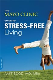 Mayo Clinic Guide to Stress-Free Living - Sood, Amit