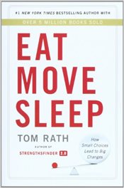 Eat Move Sleep : Why Small Choices Make a Big Difference: How Small Choices Lead to Big Changes - Rath, Tom
