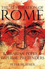 Restoration of Rome : Barbarian Popes & Imperial Pretenders - Heather, Peter