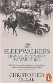 Sleepwalkers : How Europe Went to War in 1914 - Clark, Christopher