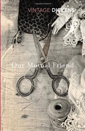 Our Mutual Friend - Dickens, Charles
