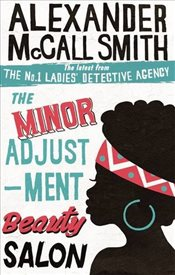 Minor Adjustment Beauty Salon : The No. 1 Ladies Detective Agency, Book 14 - Smith, Alexander McCall