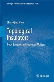 Topological Insulators: Dirac Equation in Condensed Matters (Springer Series in Solid-State Sciences - Shen, Shun Qing