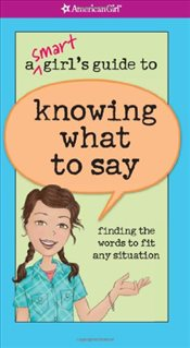 Smart Girls Guide to Knowing What to Say : Finding the Words to Fit Any Situation - Criswell, Patti Kelley