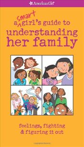 Smart Girls Guide to Understanding Her Family : Feelings, Fighting & Figuring It Out - Lynch, Amy