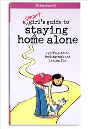 Smart Girls Guide to Staying Home Alone : A Girls Guide to Feeling Safe and Having Fun - Raymer, Dottie