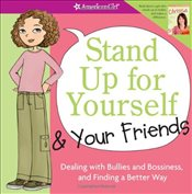 Stand Up for Yourself & Your Friends : Dealing with Bullies and Bossiness, and Finding a Better Way - Criswell, Patti Kelley