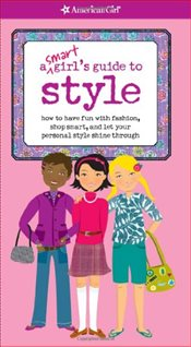 Smart Girls Guide to Style : How to Have Fun with Fashion, Shop Smart, and Let Your Personal Style - Cindrich, Sharon Miller