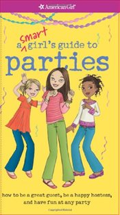 Smart Girls Guide to Parties : How to Be a Great Guest, Be a Happy Hostess, and Have Fun at Any Par - Lundsten, Apryl