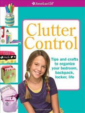 Clutter Control : Tips and Crafts to Organize Your Bedroom, Backpack, Locker, Life - McGuinne, Tracy