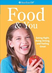 Food & You : Eating Right, Being Strong and Feeling Great (American Girl) - Madison, Lynda