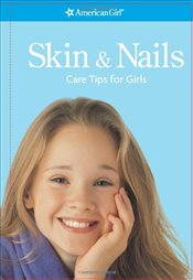 Skin & Nails : Care Tips for Girls - Montalbano, Julie Williams