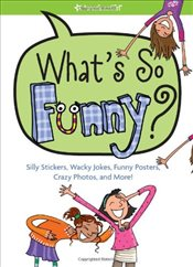 Whats So Funny : Silly Stickers, Wacky Jokes, Funny Posters, Crazy Photos and More - Magruder, Trula