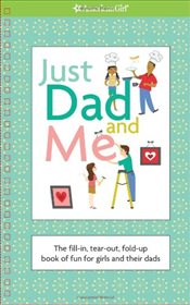 Just Dad and Me : The Fill-In, Tear-Out, Fold-Up Book of Fun for Girls and Their Dads - Falligant, Erin