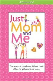 Just Mom and Me : The Tear-Out, Punch-Out, Fill-Out Book of Fun for Girls and Their Moms - Falligant, Erin