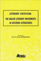Literary Criticism : The Major Literary Movements in Western Literatures - Kantarcıoğlu, Sevim
