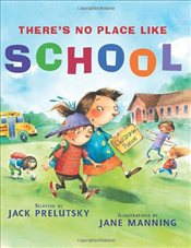 Theres No Place Like School : Classroom Poems - Prelutsky, Jack