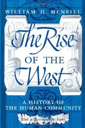 Rise of the West : A History of the Human Community - McNeill, William H.
