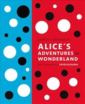 Lewis Carrolls Alices Adventures in Wonderland : With Artwork by Yayoi Kusama - Carroll, Lewis