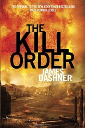 Kill Order : Maze Runner Trilogy - Dashner, James