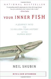 Your Inner Fish : A Journey Into the 3.5-Billion-Year History of the Human Body - Shubin, Neil