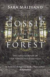 Gossip from the Forest : The Tangled Roots of Our Forests and Fairytales - Maitland, Sara