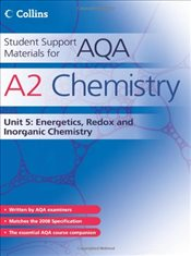 Student Support Materials for AQA - A2 Chemistry Unit 5 : Energetics, Redox and Inorganic Chemistry: - Curtis, Graham