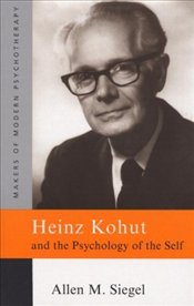 Heinz Kohut and the Psychology of the Self - SIEGEL, ALLEN M.