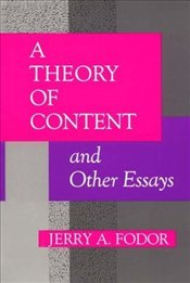 Theory of Content & Other Essays - Fodor, Jerry A.