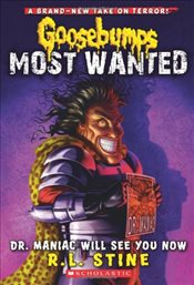 Goosebumps Most Wanted : Dr. Maniac Will See You Now - Stine, R. L.