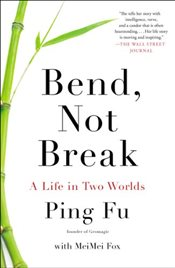 Bend Not Break : A Life in Two Worlds - Fu, Ping