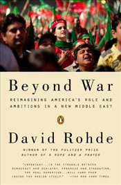Beyond War : Reimagining Americas Role and Ambitions in a New Middle East - Rohde, David