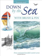 Down by the Sea with Brush and Pen : Draw and Paint Beautiful Coastal Scenes - Nice, Claudia