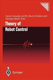 Theory of Robot Control (Communications and Control Engineering) - Canudas-de-Wit, Carlos