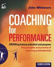 Coaching for Performance : GROWing Human Potential and Purpose - Whitmore, John