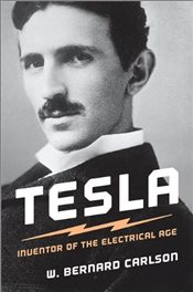 Tesla : Inventor of the Electrical Age - Carlson, W. Bernard