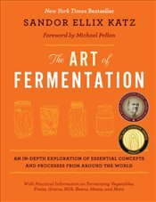 Art of Fermentation: An In-depth Exploration of Essential Concepts and Processes from Around the Wor - Katz, Sandor Ellix