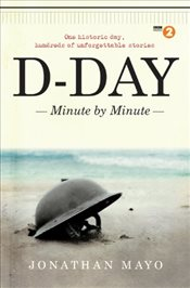 D-Day : Minute by Minute - Mayo, Jonathan