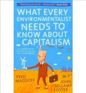 What Every Environmentalist Needs to Know About Capitalism - Magdoff, Fred