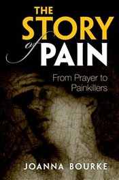 Story of Pain : From Prayer to Painkillers - Bourke, Joanna