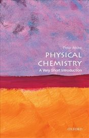 Physical Chemistry : A Very Short Introduction - Atkins, Peter