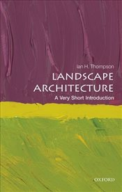 Landscape Architecture : A Very Short Introduction - Thompson, Ian