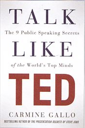 Talk Like TED : The 9 Public Speaking Secrets of the Worlds Top Minds - Gallo, Carmine