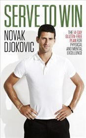 Serve To Win : The 14-Day Gluten-free Plan for Physical and Mental Excellence - Djokovic, Novak