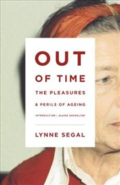 Out of Time : The Pleasures and the Perils of Ageing - Segal, Lynne