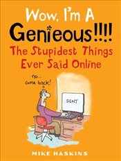 Wow Im A Genieous!!!! : The Stupidest Things Ever Said Online - Haskins, Mike