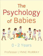 Psychology of Babies: How relationships support development from birth to two years - Murray, Lynne