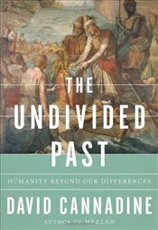 Undivided Past : Humanity Beyond Our Differences - Cannadine, David