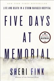 Five Days at Memorial : Life and Death in a Storm-Ravaged Hospital - Fink, Sheri Lee
