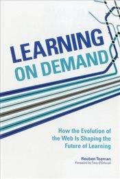 Learning on Demand : How the Evolution of the Web Is Shaping the Future of Learning - Tozman, Reuben